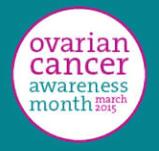 Ovarian Cancer Awareness Month March 2015